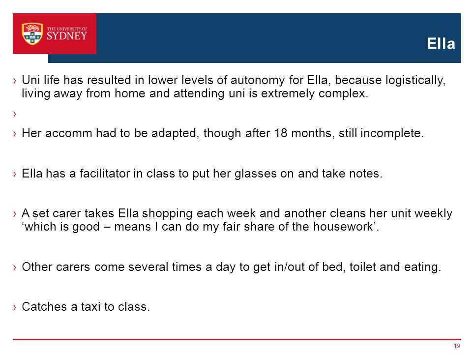 Ella Uni life has resulted in lower levels of autonomy for Ella, because logistically, living away from home and attending uni is extremely complex.