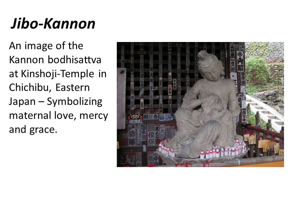 Jibo-Kannon An image of the Kannon bodhisattva at Kinshoji-Temple in Chichibu, Eastern Japan – Symbolizing maternal love, mercy and grace.
