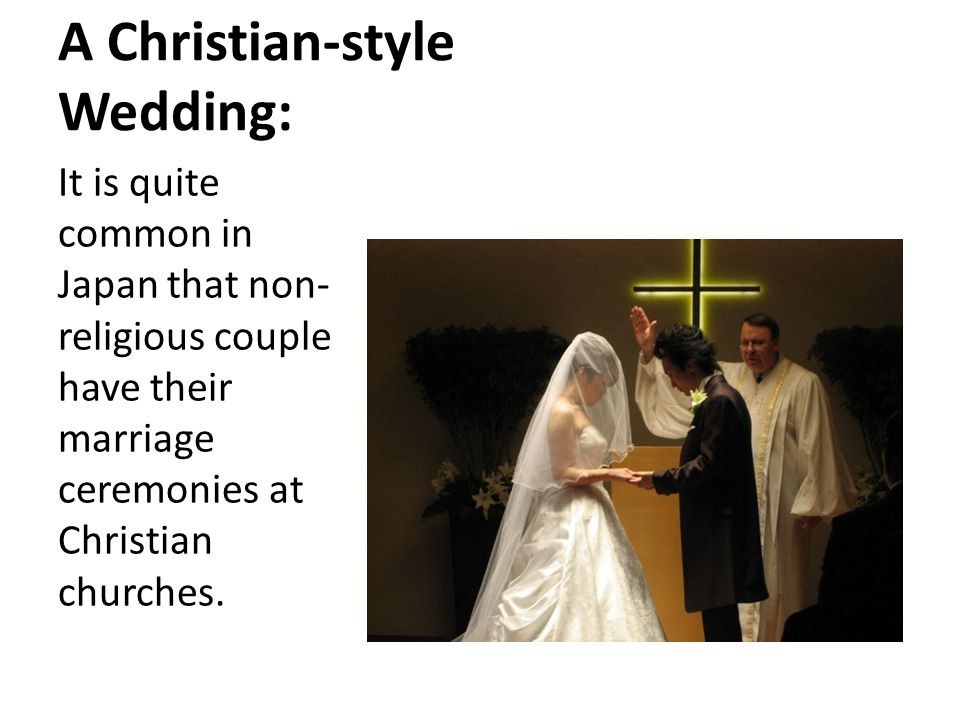 A Christian-style Wedding: It is quite common in Japan that non- religious couple have their marriage ceremonies at Christian churches.