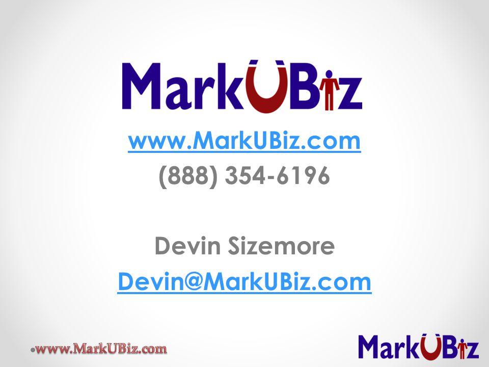 www.MarkUBiz.com (888) 354-6196 Devin Sizemore Devin@MarkUBiz.com