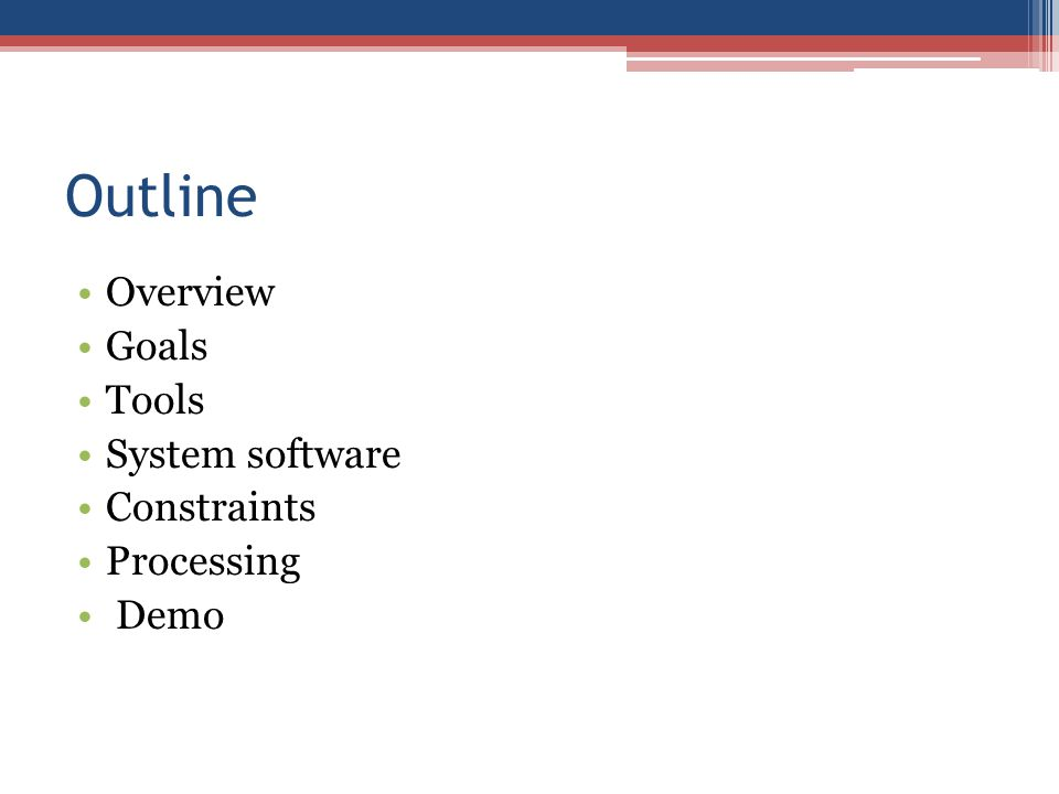 Outline Overview Goals Tools System software Constraints Processing Demo