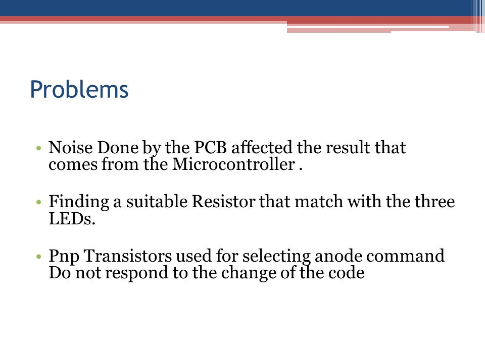Problems Noise Done by the PCB affected the result that comes from the Microcontroller.