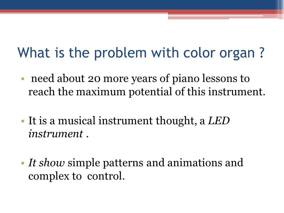 What is the problem with color organ .