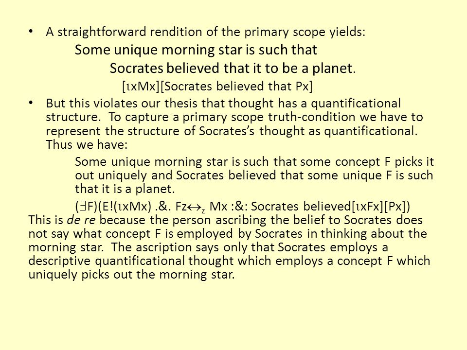 A straightforward rendition of the primary scope yields: Some unique morning star is such that Socrates believed that it to be a planet.