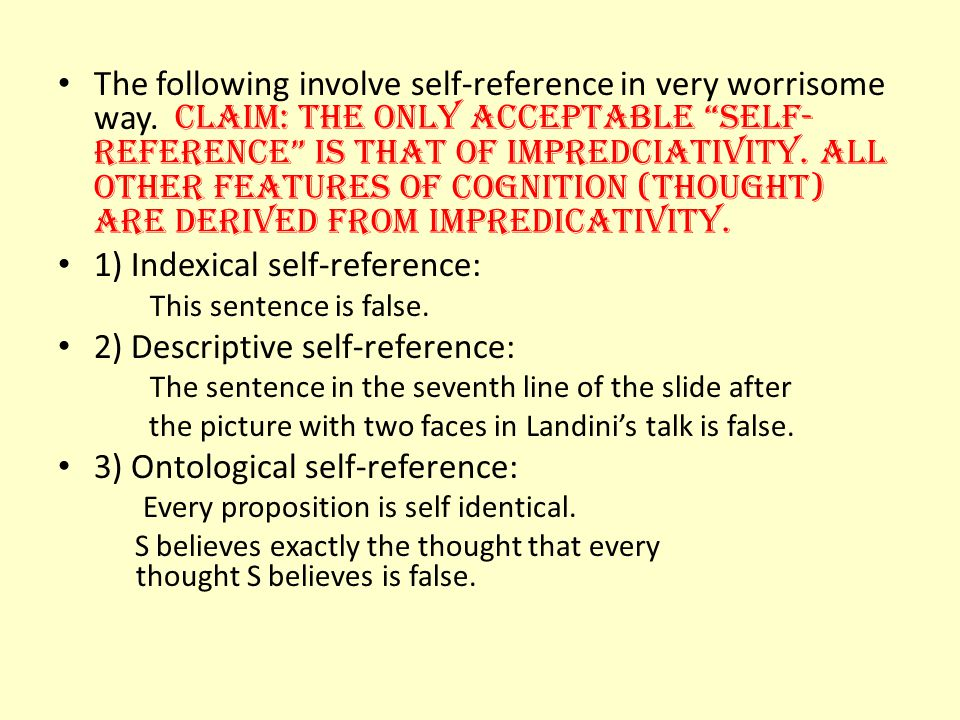 The following involve self-reference in very worrisome way.