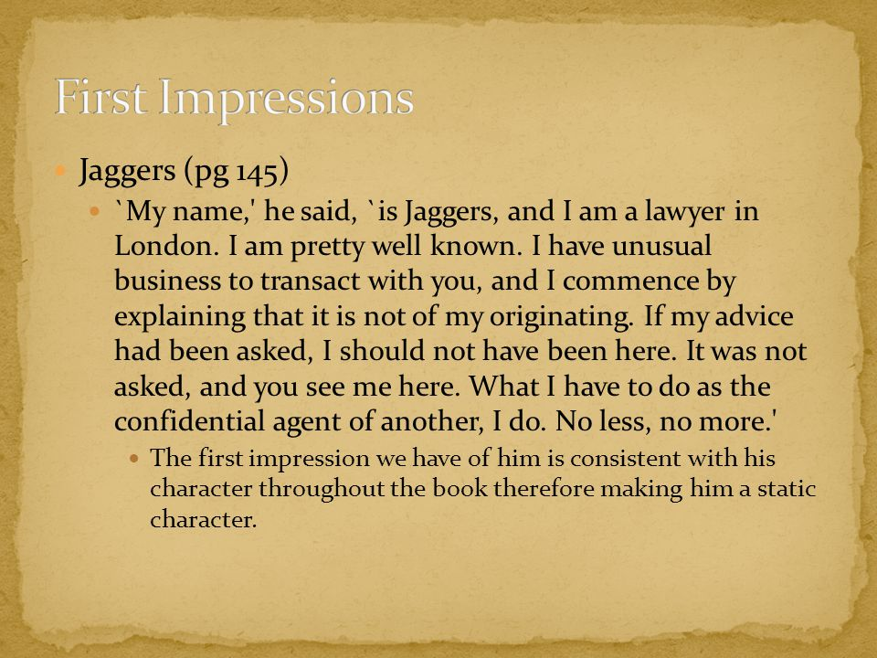 Jaggers (pg 145) `My name, he said, `is Jaggers, and I am a lawyer in London.