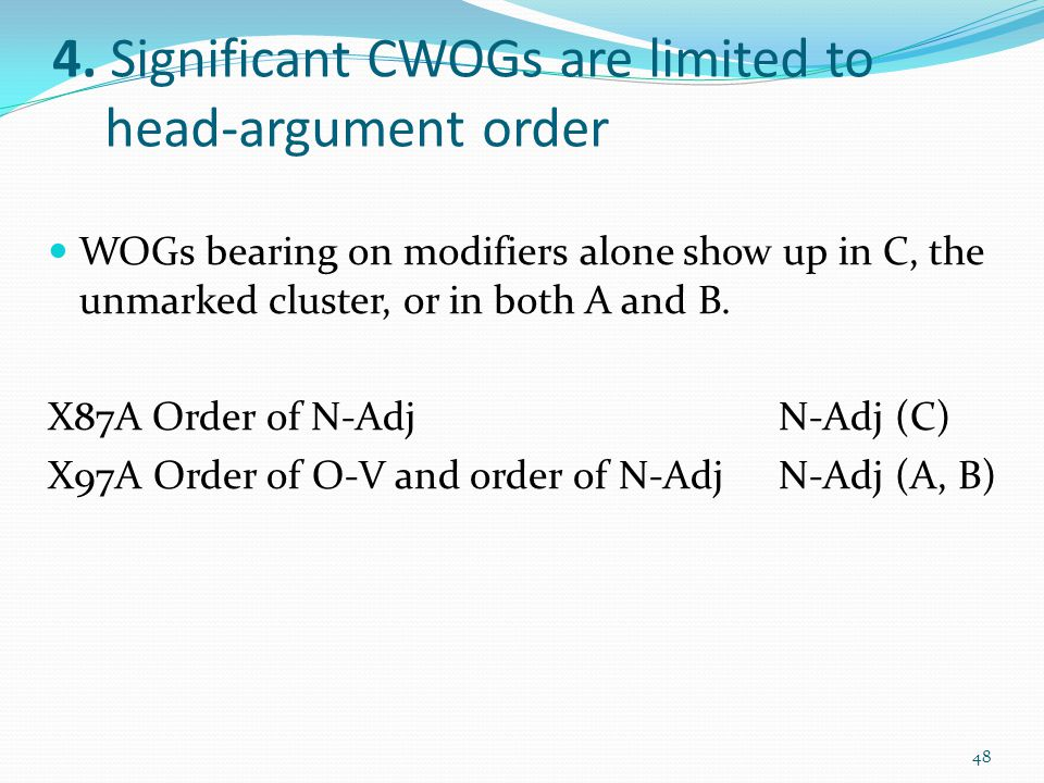 4. Significant CWOGs are limited to head-argument order WOGs bearing on modifiers alone show up in C, the unmarked cluster, or in both A and B. X87A O