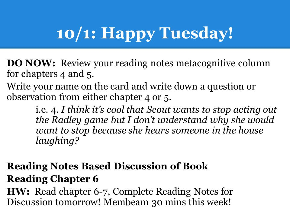 10/1: Happy Tuesday. DO NOW: Review your reading notes metacognitive column for chapters 4 and 5.