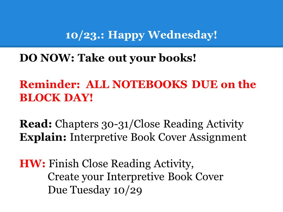 10/23.: Happy Wednesday. DO NOW: Take out your books.
