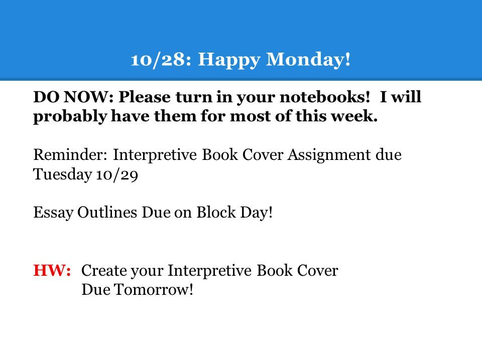 10/28: Happy Monday. DO NOW: Please turn in your notebooks.