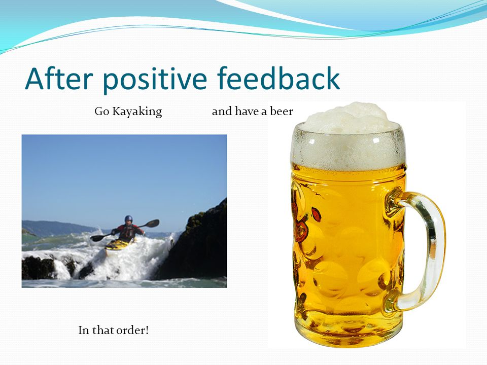 After positive feedback Go Kayakingand have a beer In that order!