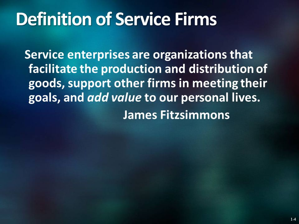 Definition of Service Firms Service enterprises are organizations that facilitate the production and distribution of goods, support other firms in meeting their goals, and add value to our personal lives.