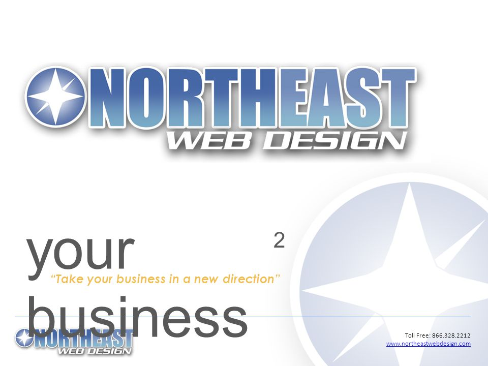 Toll Free: 866.328.2212 www.northeastwebdesign.com www.northeastwebdesign.com your business 2 Take your business in a new direction