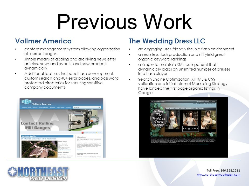 Toll Free: 866.328.2212 www.northeastwebdesign.com www.northeastwebdesign.com Previous Work The Wedding Dress LLC an engaging user-friendly site in a