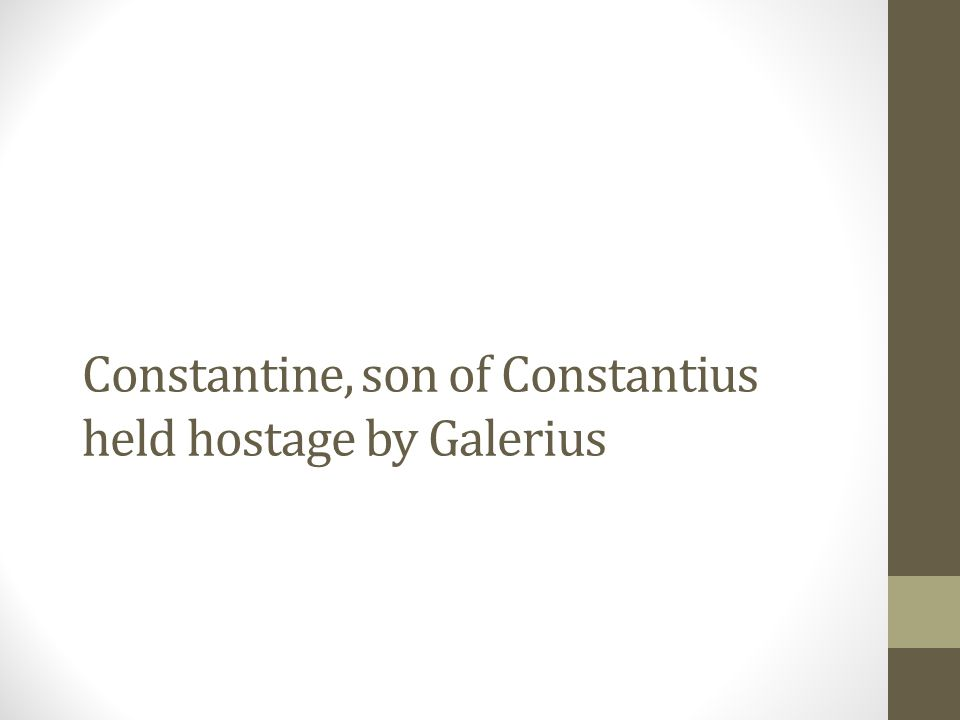 Constantine, son of Constantius held hostage by Galerius