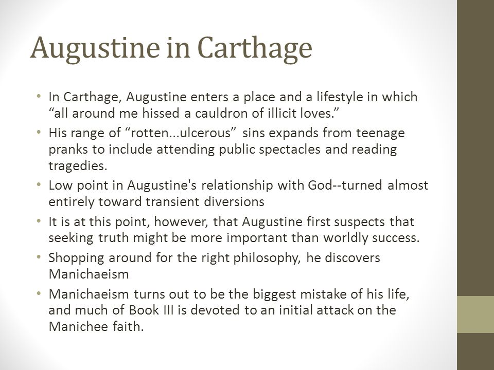 Augustine in Carthage In Carthage, Augustine enters a place and a lifestyle in which all around me hissed a cauldron of illicit loves. His range of ro