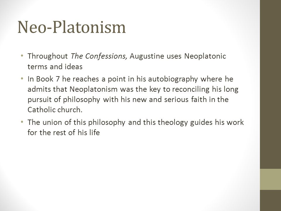 Neo-Platonism Throughout The Confessions, Augustine uses Neoplatonic terms and ideas In Book 7 he reaches a point in his autobiography where he admits