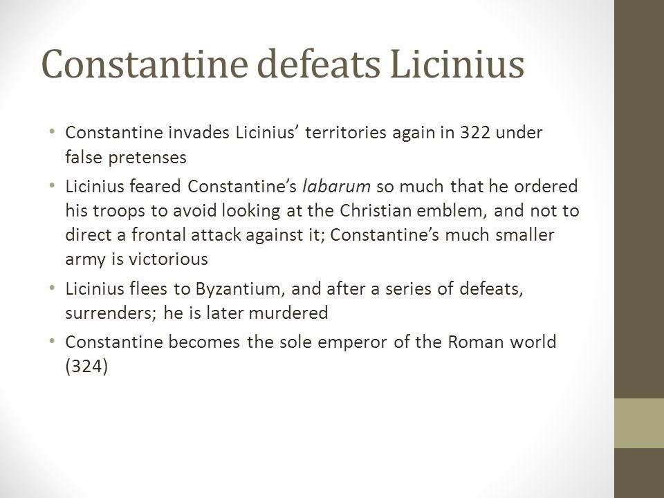 Constantine defeats Licinius Constantine invades Licinius territories again in 322 under false pretenses Licinius feared Constantines labarum so much