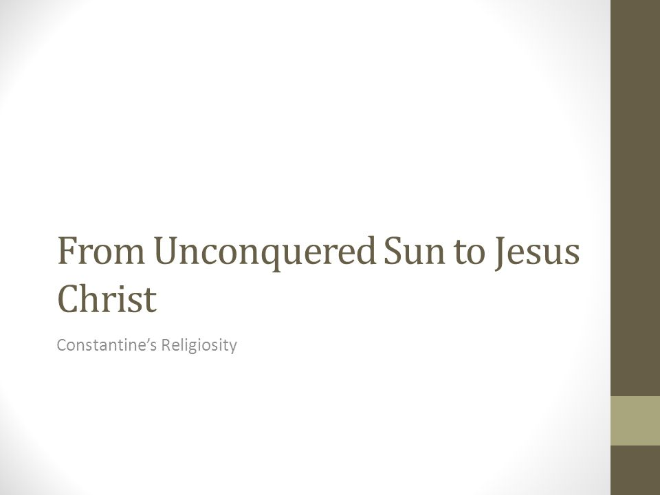 From Unconquered Sun to Jesus Christ Constantines Religiosity