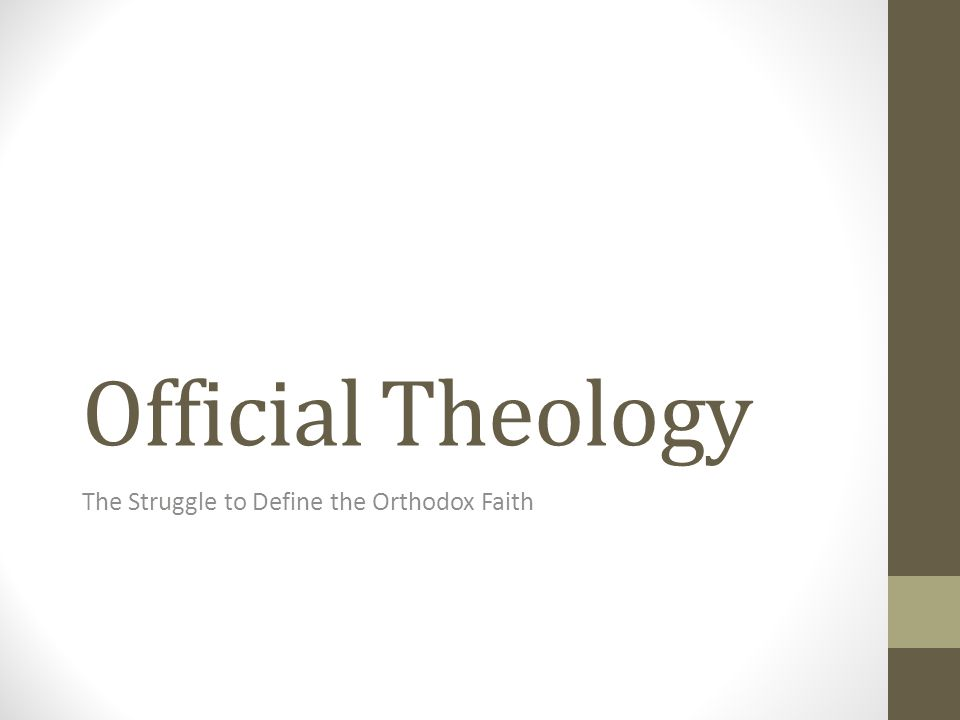 Official Theology The Struggle to Define the Orthodox Faith