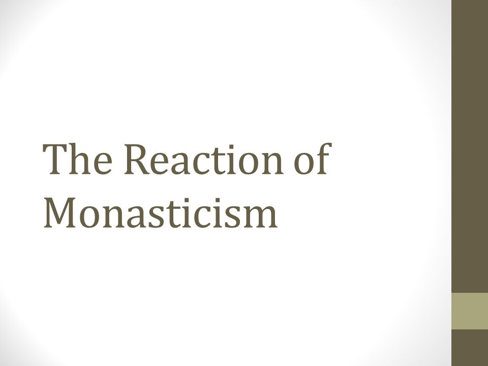 The Reaction of Monasticism
