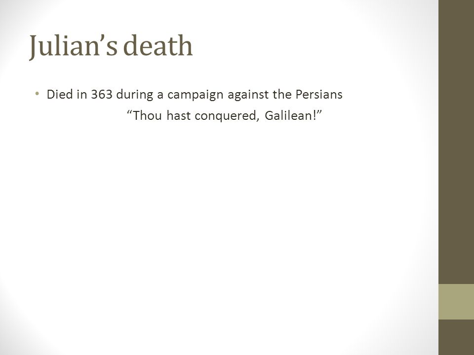 Julians death Died in 363 during a campaign against the Persians Thou hast conquered, Galilean!