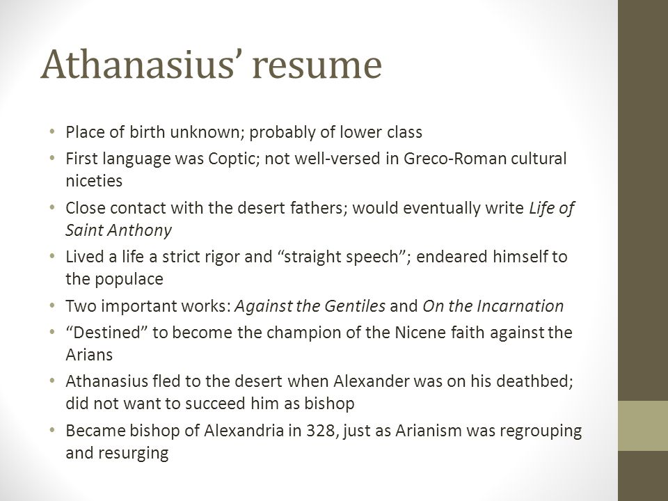 Athanasius resume Place of birth unknown; probably of lower class First language was Coptic; not well-versed in Greco-Roman cultural niceties Close co