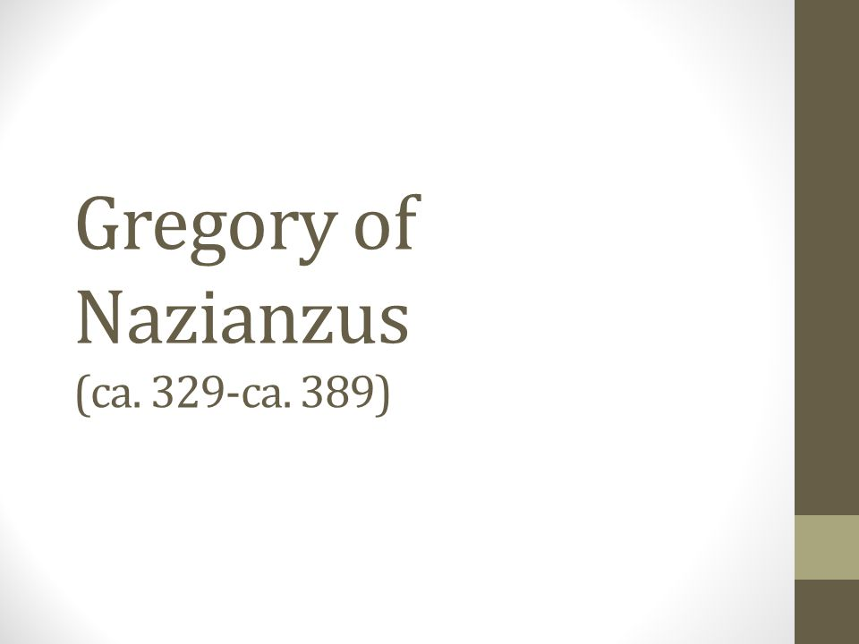 Gregory of Nazianzus (ca. 329-ca. 389)