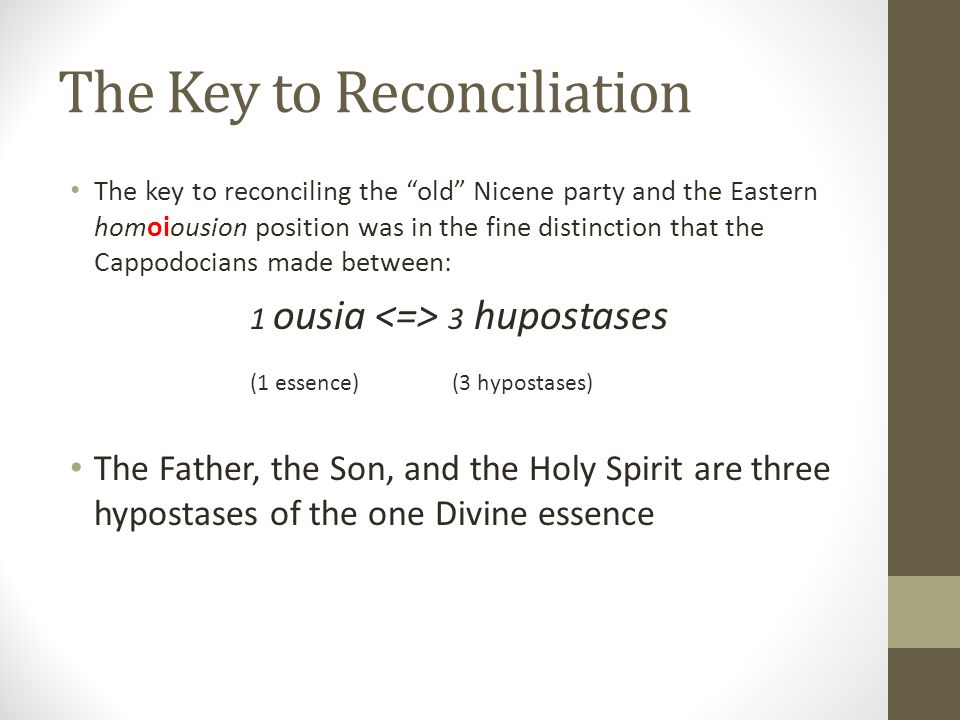 The Key to Reconciliation The key to reconciling the old Nicene party and the Eastern homoiousion position was in the fine distinction that the Cappod