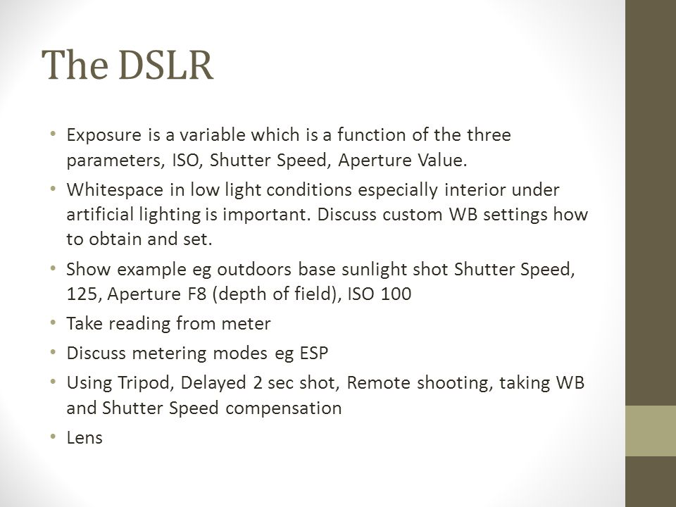 The DSLR Exposure is a variable which is a function of the three parameters, ISO, Shutter Speed, Aperture Value.