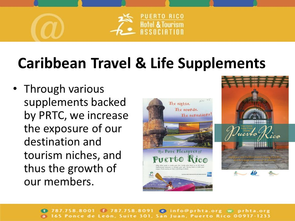 Caribbean Travel & Life Supplements Through various supplements backed by PRTC, we increase the exposure of our destination and tourism niches, and thus the growth of our members.