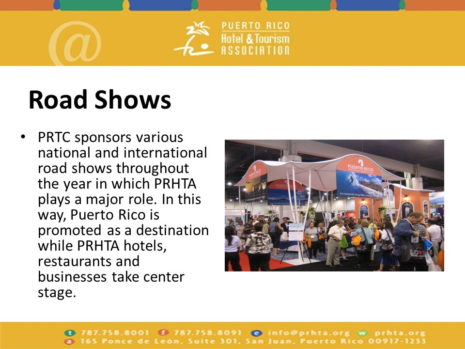 Road Shows PRTC sponsors various national and international road shows throughout the year in which PRHTA plays a major role.