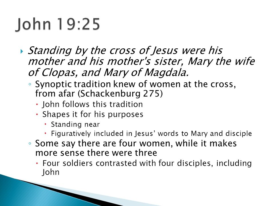 Standing by the cross of Jesus were his mother and his mother s sister, Mary the wife of Clopas, and Mary of Magdala.