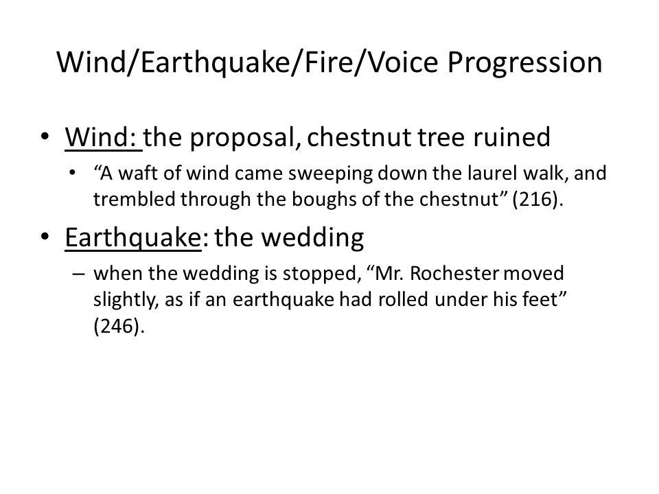 Wind/Earthquake/Fire/Voice Progression Wind: the proposal, chestnut tree ruined A waft of wind came sweeping down the laurel walk, and trembled through the boughs of the chestnut (216).