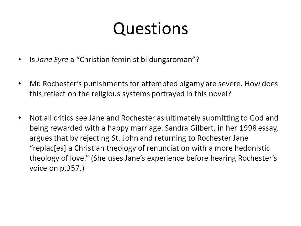 Questions Is Jane Eyre a Christian feminist bildungsroman? Mr. Rochesters punishments for attempted bigamy are severe. How does this reflect on the re