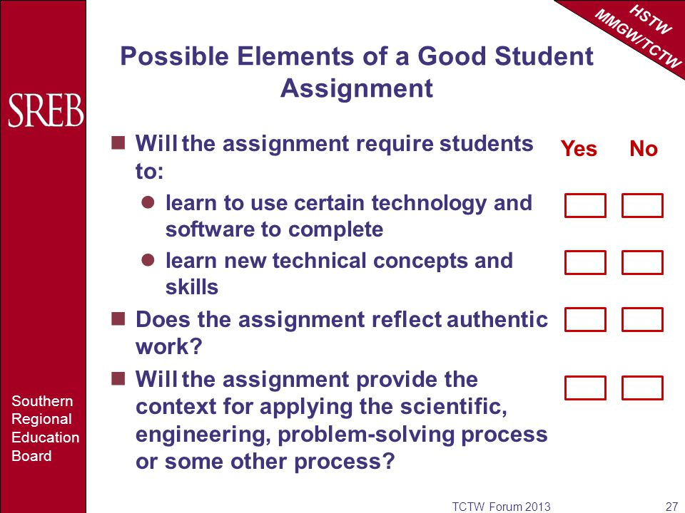 HSTW MMGW/TCTW Southern Regional Education Board Will the assignment require students to: learn to use certain technology and software to complete learn new technical concepts and skills Does the assignment reflect authentic work.