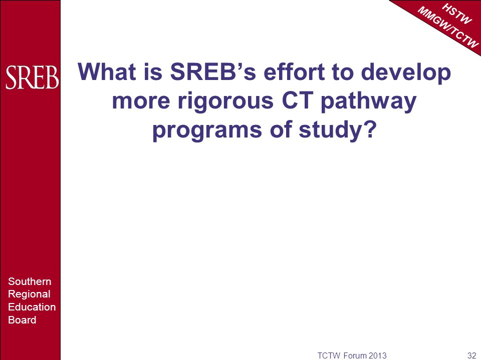 HSTW MMGW/TCTW Southern Regional Education Board Preparation for Tomorrow is SREBs effort to develop more rigorous CT pathway programs of study.