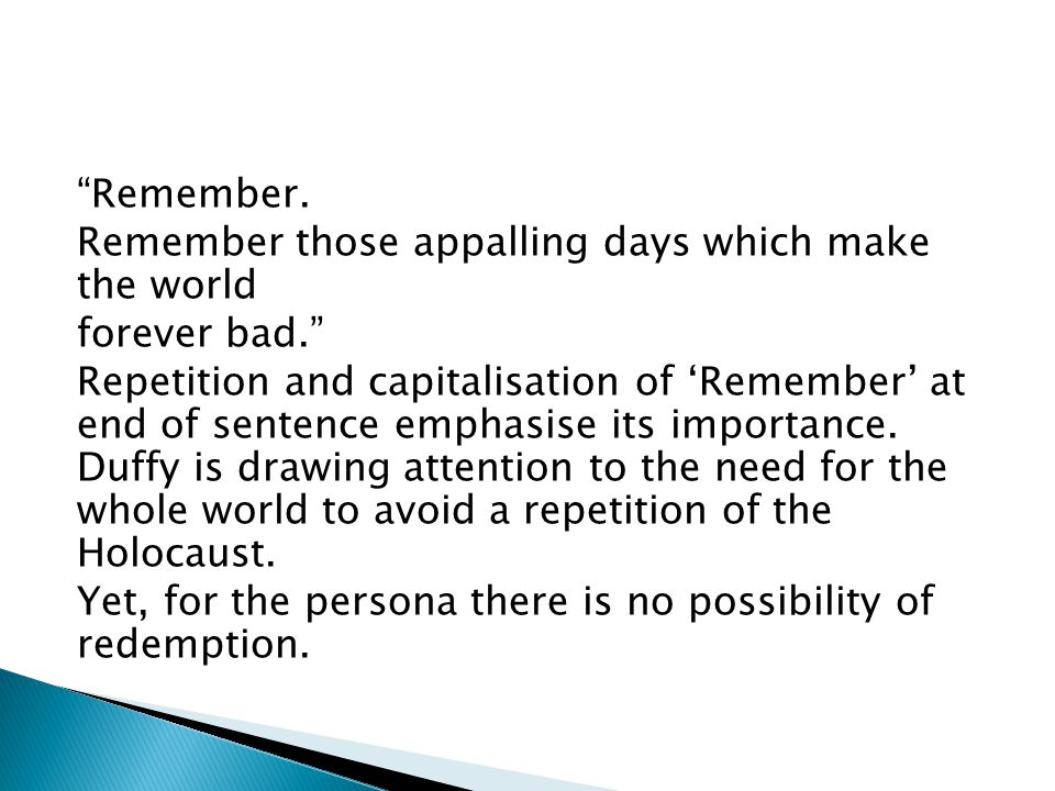 Remember. Remember those appalling days which make the world forever bad. Repetition and capitalisation of Remember at end of sentence emphasise its i