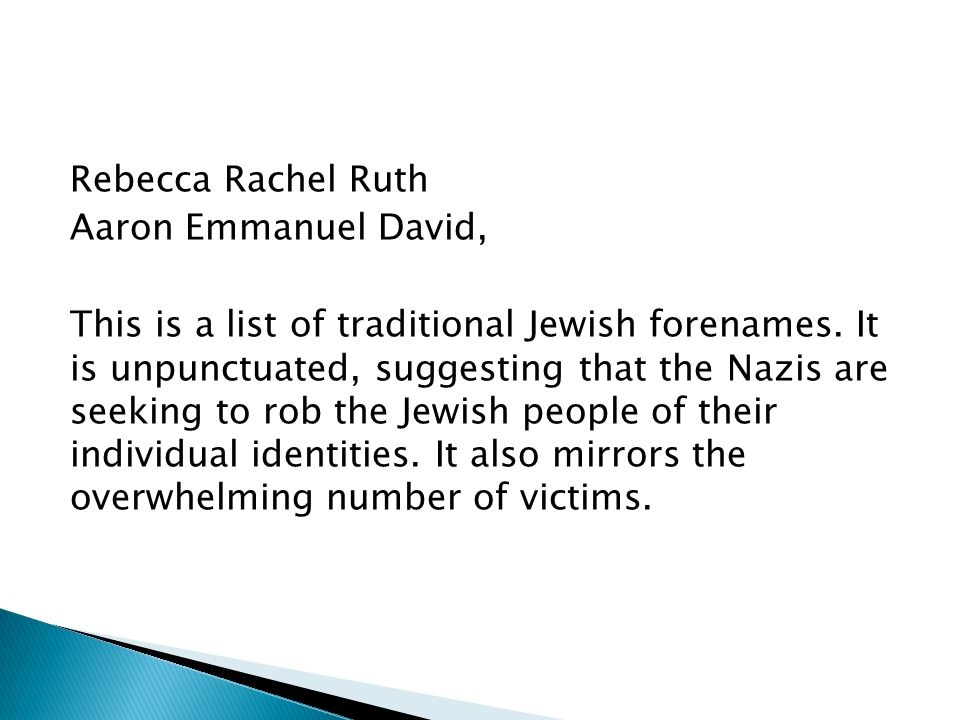 Rebecca Rachel Ruth Aaron Emmanuel David, This is a list of traditional Jewish forenames. It is unpunctuated, suggesting that the Nazis are seeking to