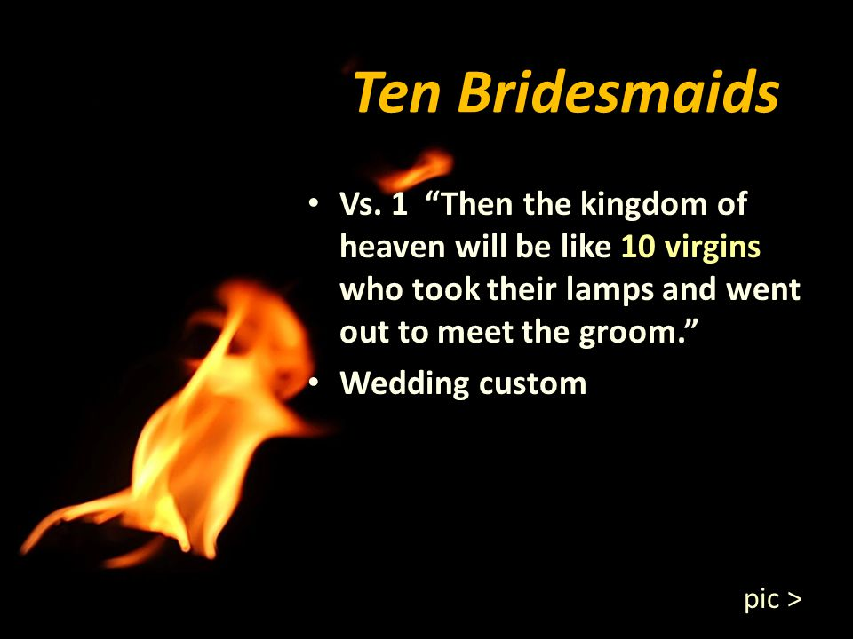 Ten Bridesmaids Vs. 1 Then the kingdom of heaven will be like 10 virgins who took their lamps and went out to meet the groom. Wedding custom Wedding c