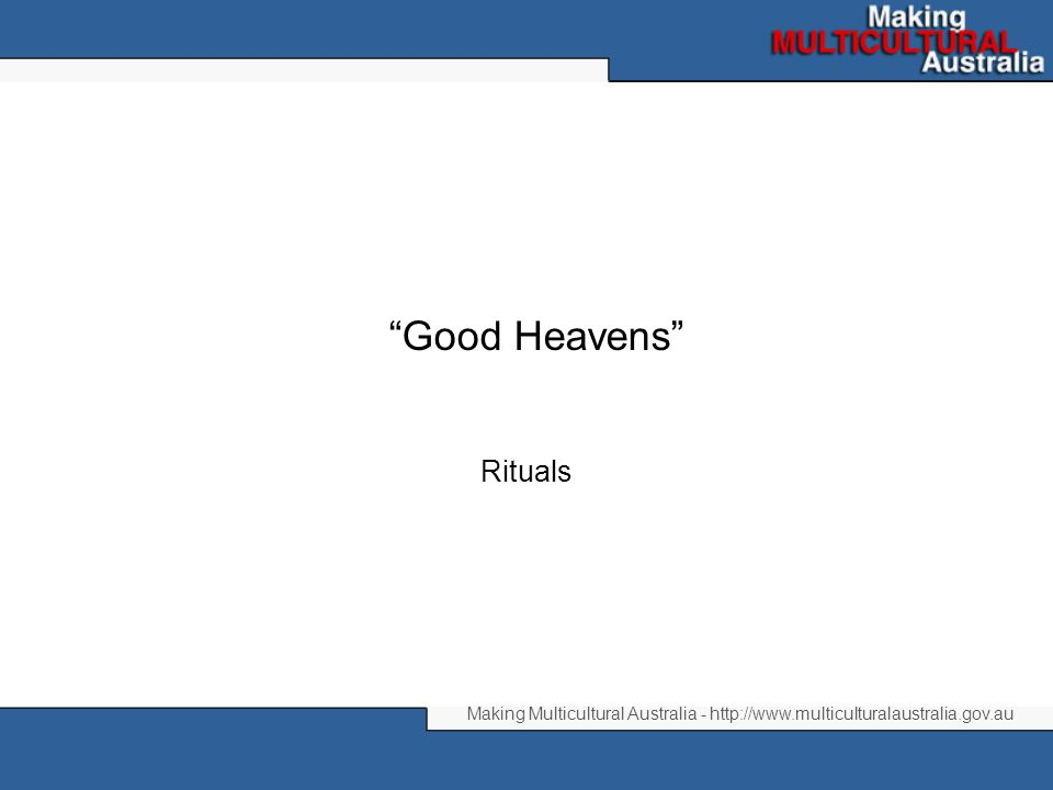 Making Multicultural Australia - http://www.multiculturalaustralia.gov.au Good Heavens Rituals