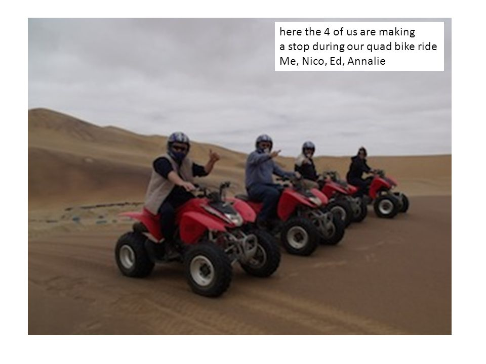 here the 4 of us are making a stop during our quad bike ride Me, Nico, Ed, Annalie