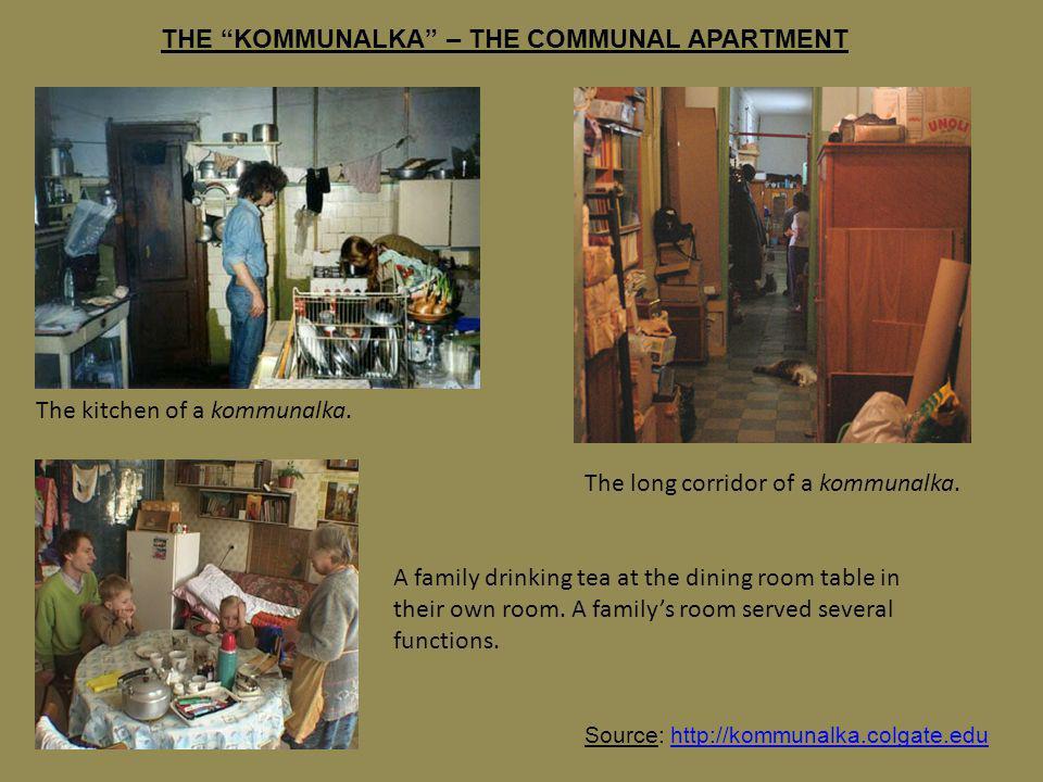 THE KOMMUNALKA – THE COMMUNAL APARTMENT Source: http://kommunalka.colgate.eduhttp://kommunalka.colgate.edu The kitchen of a kommunalka. The long corri