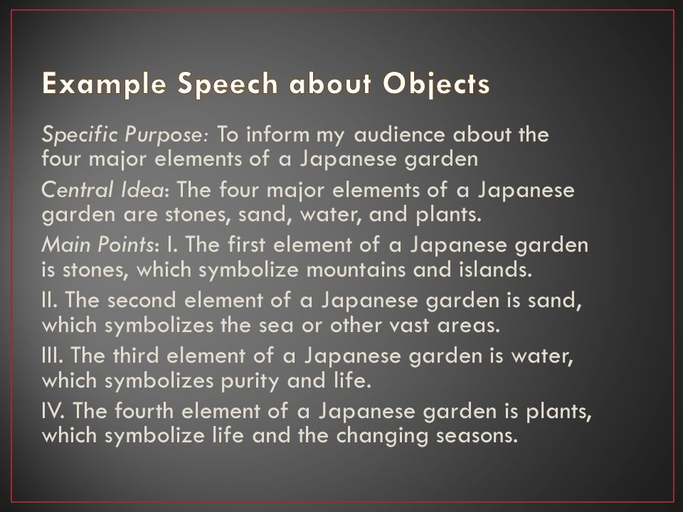 Specific Purpose: To inform my audience about the four major elements of a Japanese garden Central Idea: The four major elements of a Japanese garden are stones, sand, water, and plants.