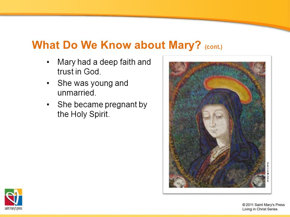 Mary had a deep faith and trust in God. She was young and unmarried.