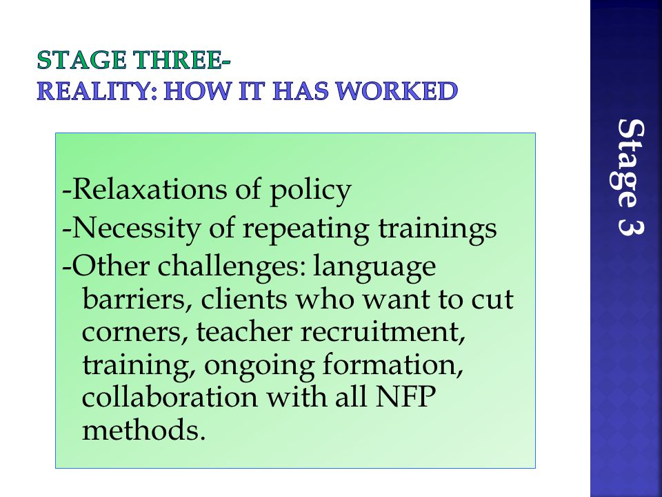 -Relaxations of policy -Necessity of repeating trainings -Other challenges: language barriers, clients who want to cut corners, teacher recruitment, training, ongoing formation, collaboration with all NFP methods.