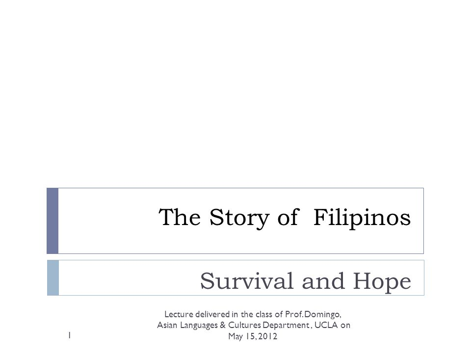 The Story of Filipinos Survival and Hope Lecture delivered in the class of Prof.