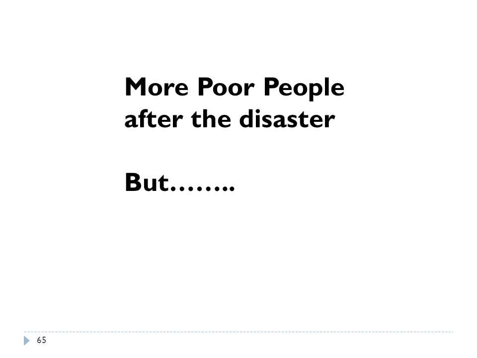More Poor People after the disaster But…….. 65