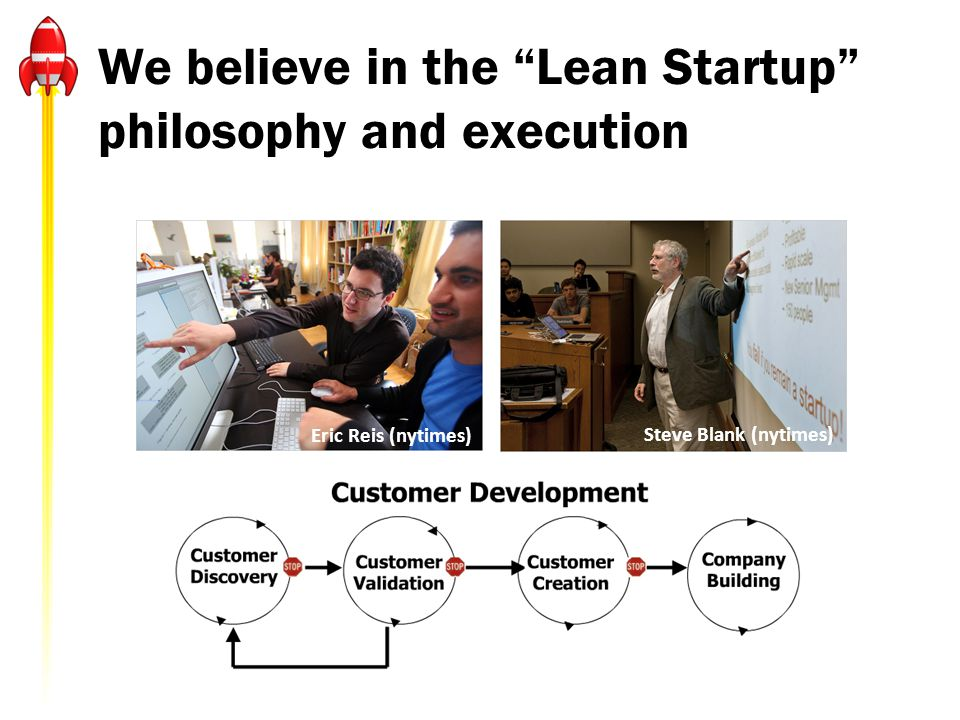 We believe in the Lean Startup philosophy and execution Eric Reis (nytimes) Steve Blank (nytimes)