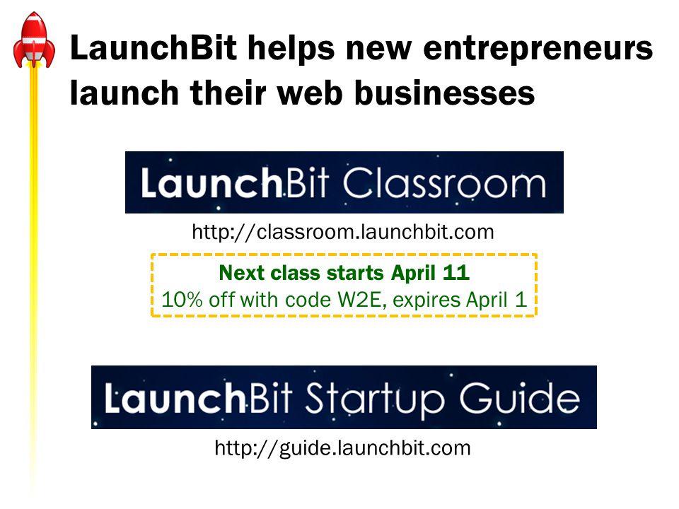 LaunchBit helps new entrepreneurs launch their web businesses http://classroom.launchbit.com http://guide.launchbit.com Next class starts April 11 10% off with code W2E, expires April 1